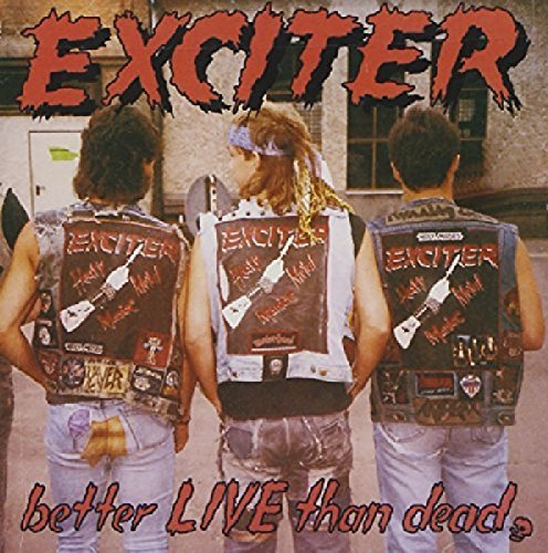 Exciter Better Live Than Dead