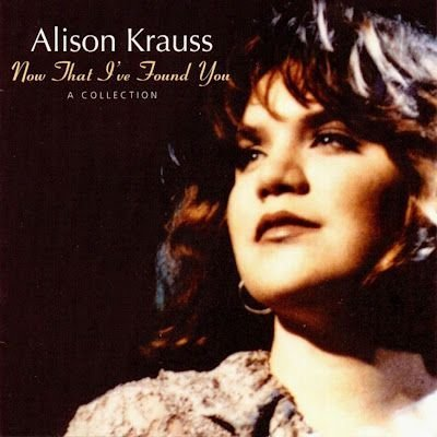 Alison Krauss Now That I've Found You