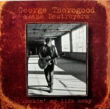 George & The Destroyers Thorogood Rockin' My Life Away