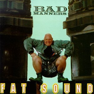 Bad Manners Fat Sound