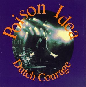 Poison Idea Dutch Courage