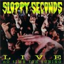 Sloppy Seconds Live No Time For Tuning