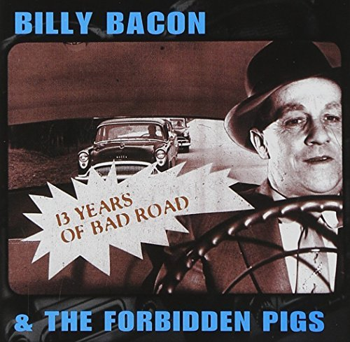 Billy & Forbidden Pigs Bacon 13 Years Of Bad Road