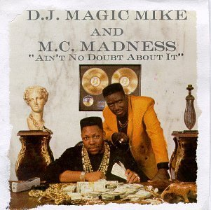 Dj Magic Mike & Mc Madness Ain't No Doubt About It