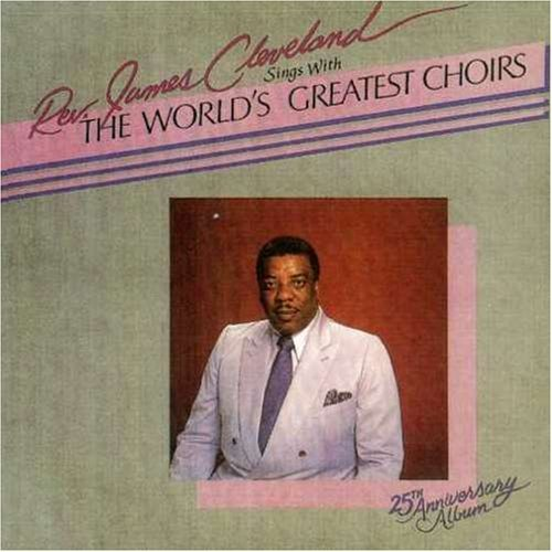 Rev. James Cleveland World's Greatest Choirs 25th