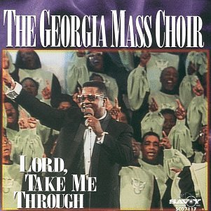 Georgia Mass Choir Lord Take Me Through