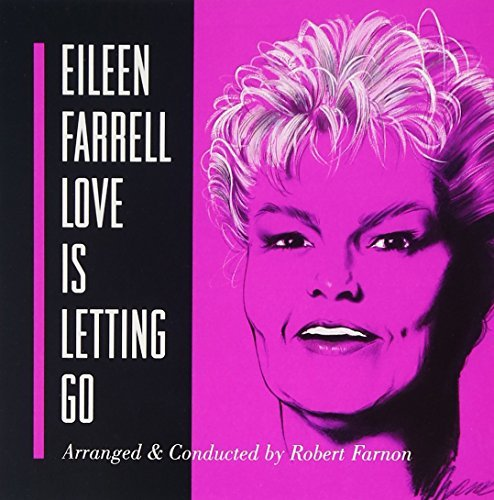 Eileen Farrell Love Is Letting Go Farrell (sop)