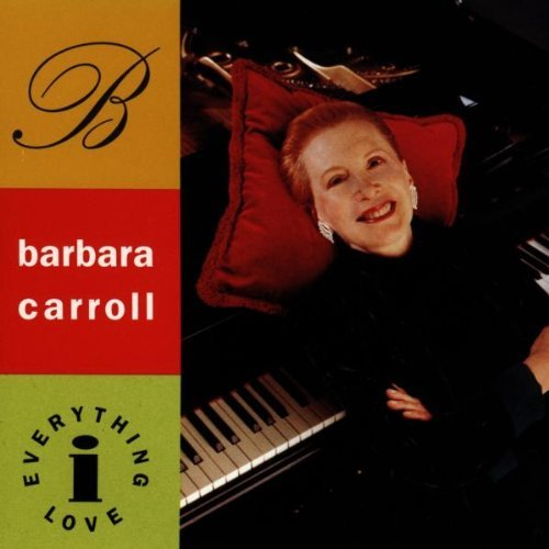 Barbara Carroll Everything I Love