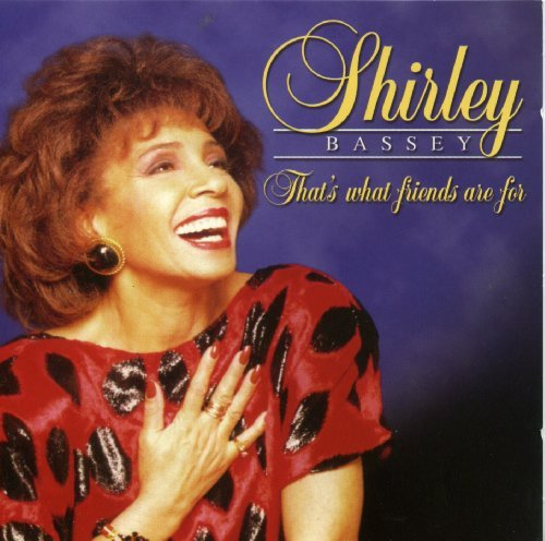 Shirley Bassey That's What Friends Are For
