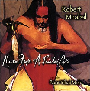 Mirabal Robert Music From A Painted Cave Feat. Rare Tribal Mob