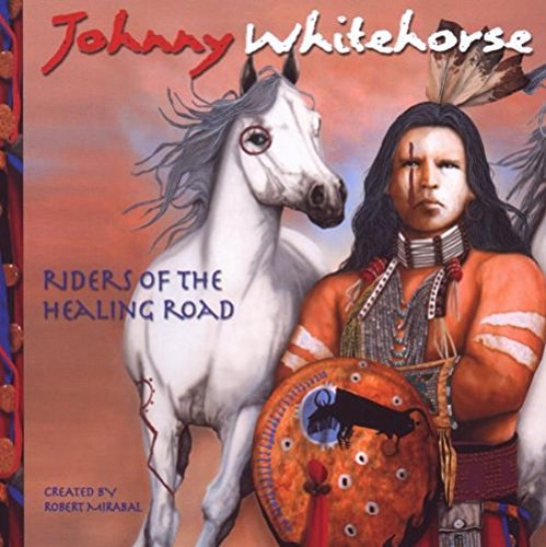 Johnny Whitehorse Riders Of Healing Road