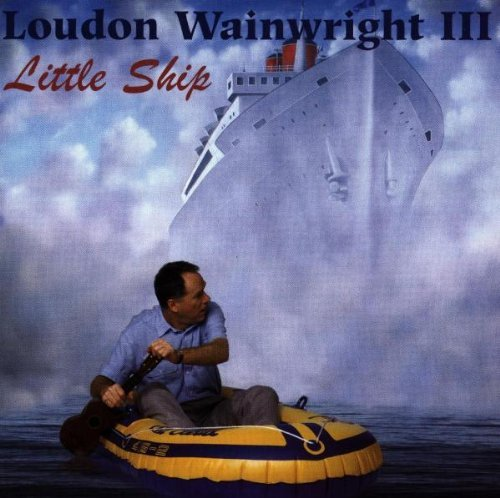 Loudon Wainwright Iii Little Ship Feat. Shawn Colvin