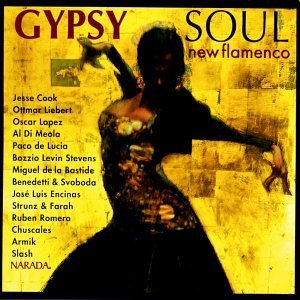 Gypsy Soul New Flamenco Gypsy Soul New Flamenco Cook Liebert Lopez Armik Slash Di Meola Chuscales Encinas