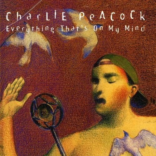 Charlie Peacock Everything That's On My Mind