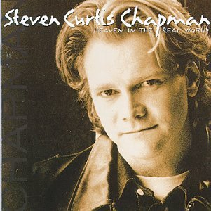 Chapman Steven Curtis Heaven In The Real World