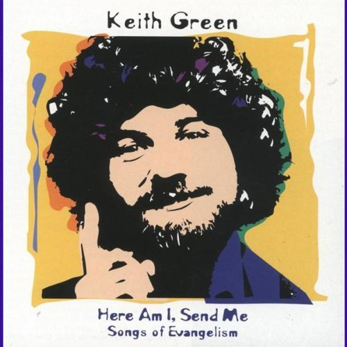 Keith Green Here Am I Send Me Songs Of Evangelism