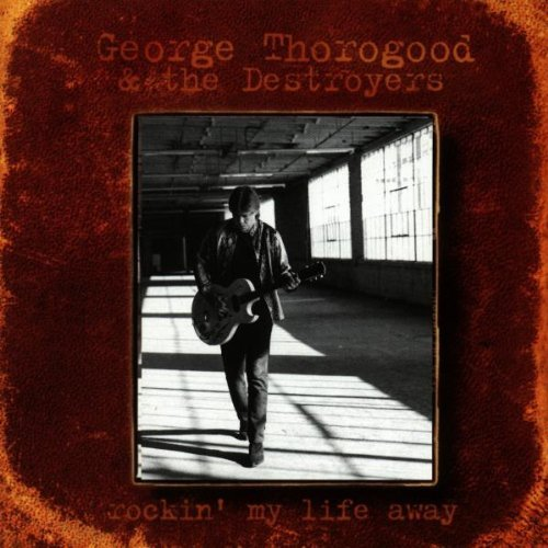 George Thorogood Rockin' My Life Away Import Eu