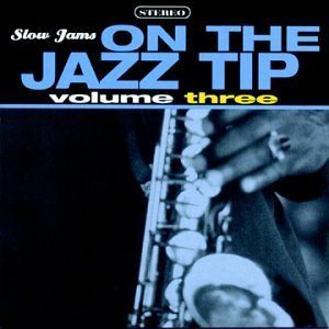 Slow Jams Vol. 3 On The Jazz Tip Hyman Hancock Morgan Silver Slow Jams