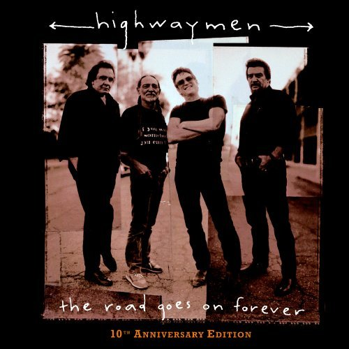 Highwaymen Road Goes On Forever 10th Anni