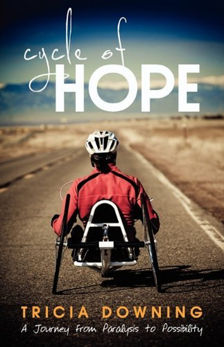 Tricia Downing Cycle Of Hope My Journey From Paralysis To Possibility