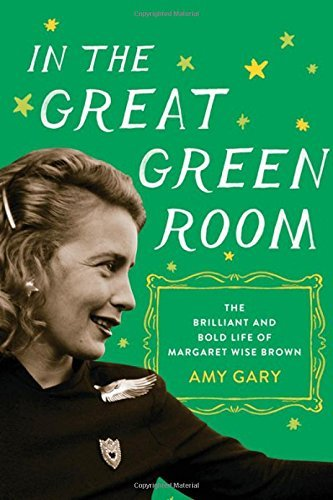 Amy Gary In The Great Green Room The Brilliant And Bold Life Of Margaret Wise Brow