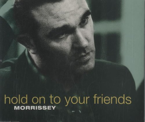 Morrissey Hold On To Your Friends