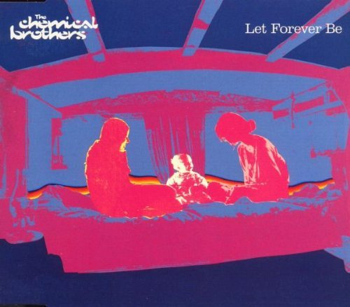 Chemical Brothers Let Forever Be