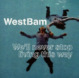 Westbam We'll Never Stop Living This W