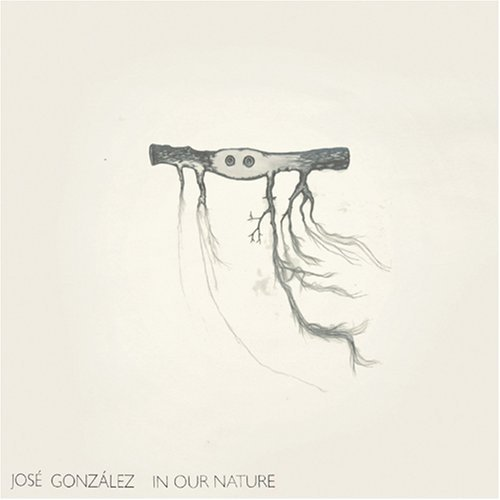 Jose Gonzalez In Our Nature