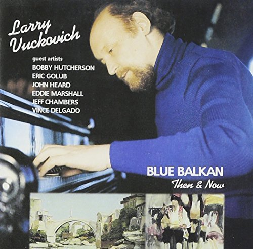 Vuckovich Larry Blue Balkan Then & Now Feat. Hutcherson Golub Heard