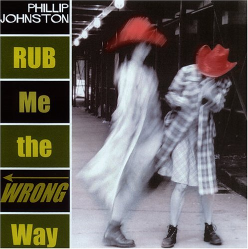 Phillip Johnston Rub Me The Wrong Way
