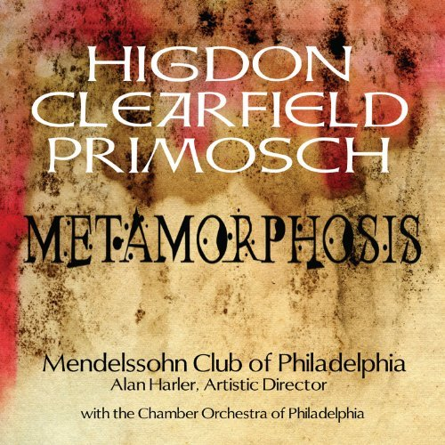 Higdon Clearfield Primosch Metamorphosis Mendelssohn Club Of Philadelph