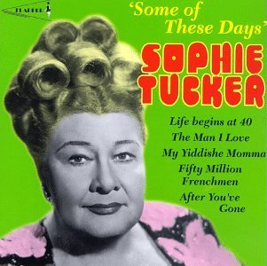 Sophie Tucker Some Of These Days