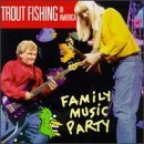 Trout Fishing In America Family Music Party