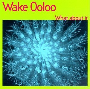 Wake Ooloo What About It