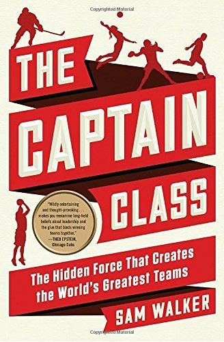 Sam Walker The Captain Class The Hidden Force That Creates The World's Greates