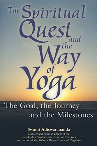 Swami Adiswarananda The Spiritual Quest And The Way Of Yoga The Goal The Journey And The Milestones