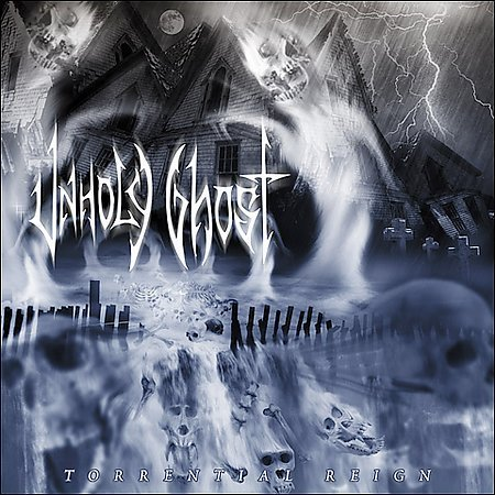 Unholy Ghost Torrential Reign