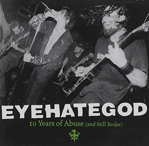 Eyehategod 10 Years Of Abuse & Still Brok