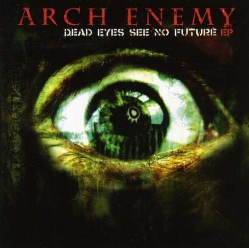 Arch Enemy Dead Eyes See No Future