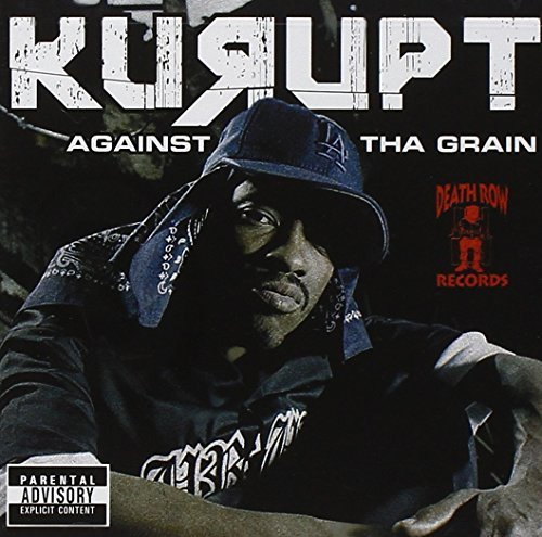 Kurupt Against The Grain Explicit Version