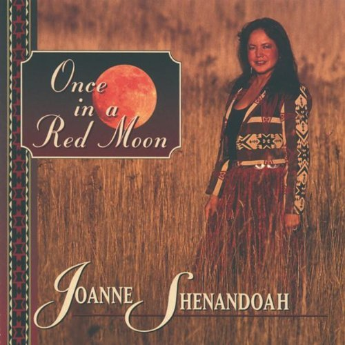 Joanne Shenandoah Once In A Red Moon