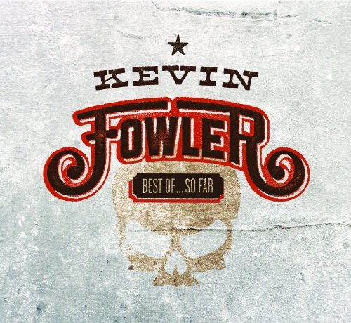 Kevin Fowler Best Of So Far