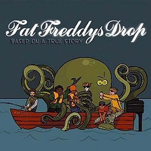 Fat Freddy's Drop Based On A True Story Based On A True Story