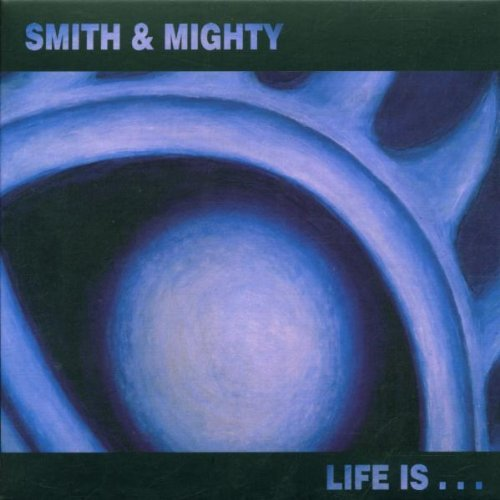 Smith & Mighty Life Is