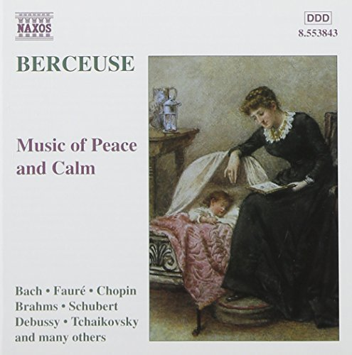 Berceuse Music Of Peace & Calm Berceuse Bach Satie Faure Debussy Schum Ann Stravinsky