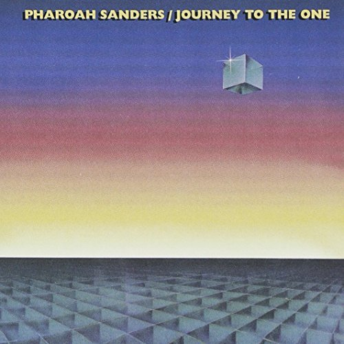 Pharoah Sanders Journey To The One