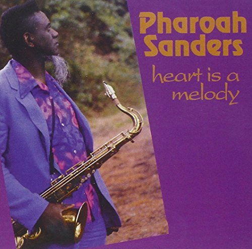 Pharoah Sanders Heart Is A Melody