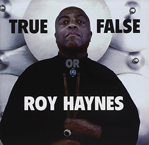 Roy Haynes True Or False
