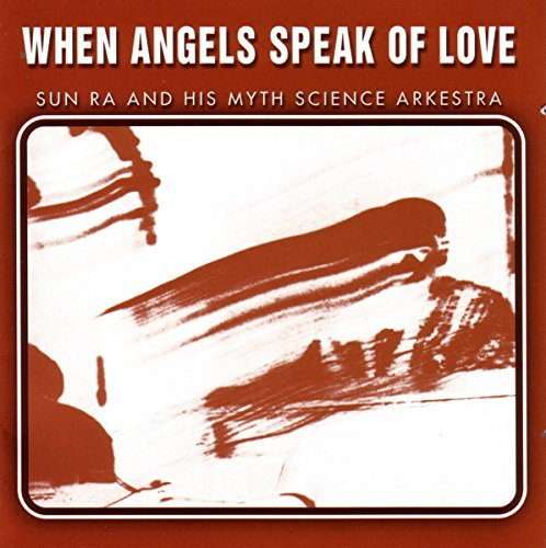 Sun Ra & His Arkestra When Angels Speak Of Love